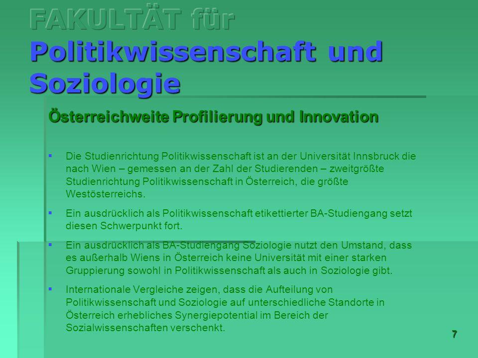 8 - Fortsetzung von Seite 7 - Österreichweite Profilierung und Innovation Innsbruck ist die einzige österreichische Universität außerhalb Wiens mit der realistischen Chance, eine starke Position in Tiefe und Breite der beiden zentralen sozialwissenschaftlichen Disziplinen aufzubauen und deren nachweisliches Synergiepotential zu nutzen.
