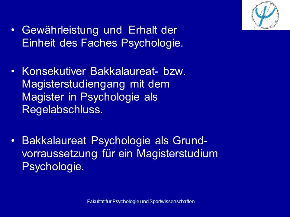 Gewährleistung und Erhalt der Einheit des Faches Psychologie. Konsekutiver Bakkalaureat- bzw. Magisterstudiengang mit dem Magister in Psychologie als
