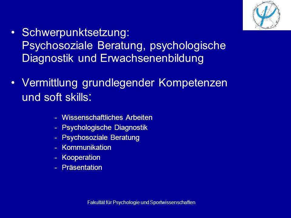 Fakultät für Psychologie und Sportwissenschaften Schwerpunktsetzung: Psychosoziale Beratung, psychologische Diagnostik und Erwachsenenbildung Vermittlung grundlegender Kompetenzen und soft skills : -Wissenschaftliches Arbeiten -Psychologische Diagnostik -Psychosoziale Beratung -Kommunikation -Kooperation -Präsentation