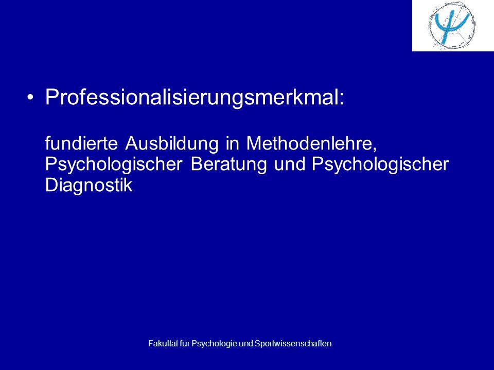 Fakultät für Psychologie und Sportwissenschaften Professionalisierungsmerkmal: fundierte Ausbildung in Methodenlehre, Psychologischer Beratung und Psychologischer Diagnostik