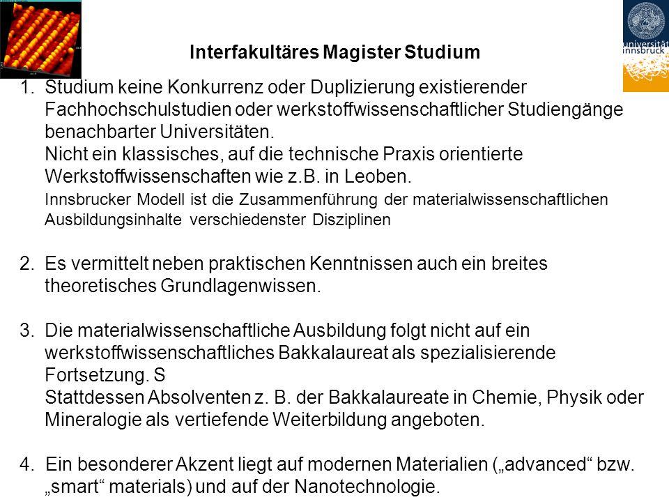 Interfakultäres Magister Studium 1.Studium keine Konkurrenz oder Duplizierung existierender Fachhochschulstudien oder werkstoffwissenschaftlicher Studiengänge benachbarter Universitäten.