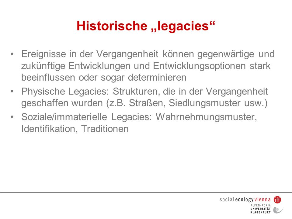 Historische legacies Ereignisse in der Vergangenheit können gegenwärtige und zukünftige Entwicklungen und Entwicklungsoptionen stark beeinflussen oder