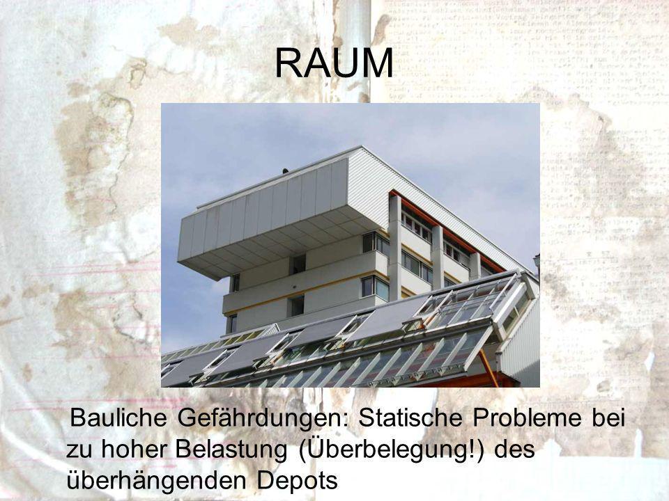 RAUM Bauliche Gefährdungen: Statische Probleme bei zu hoher Belastung (Überbelegung!) des überhängenden Depots