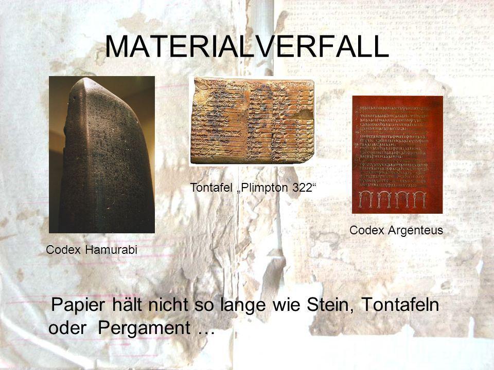 MATERIALVERFALL Papier hält nicht so lange wie Stein, Tontafeln oder Pergament … Codex Hamurabi Codex Argenteus Tontafel Plimpton 322