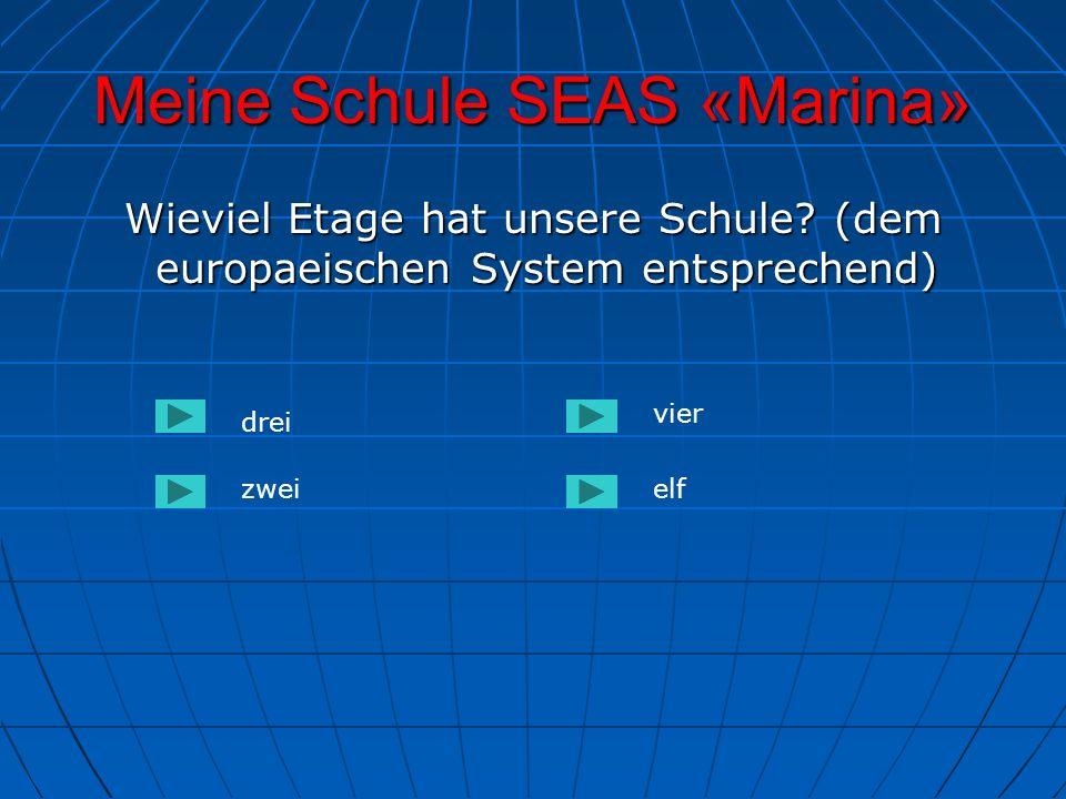 Meine Schule SEAS «Marina» Wieviel Etage hat unsere Schule? (dem europaeischen System entsprechend) Wieviel Etage hat unsere Schule? (dem europaeische