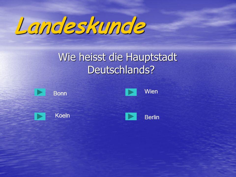 Landeskunde Wie heisst die Hauptstadt Deutschlands? Wie heisst die Hauptstadt Deutschlands? Bonn Koeln Berlin Wien