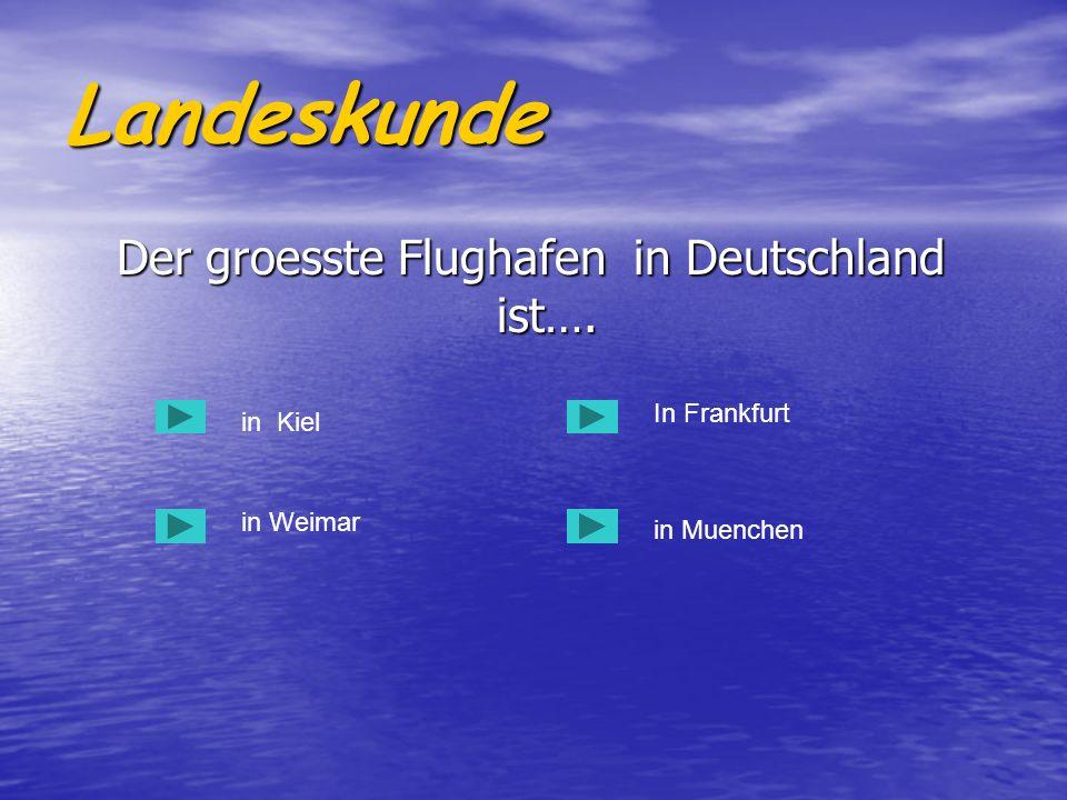 Landeskunde Der groesste Flughafen in Deutschland ist…. Der groesste Flughafen in Deutschland ist…. in Kiel in Weimar in Muenchen In Frankfurt
