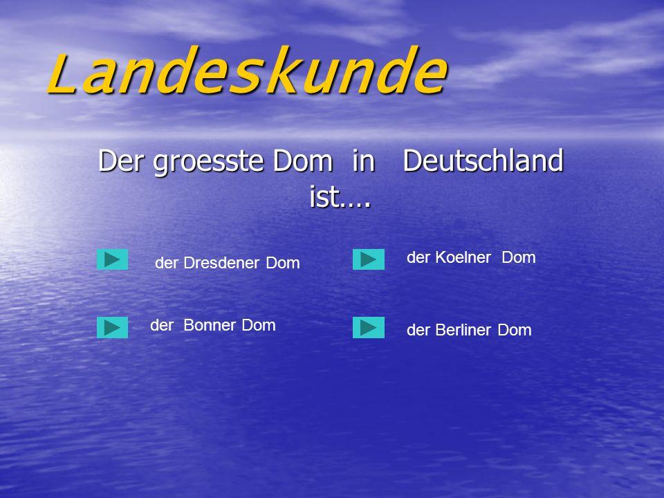 Landeskunde Der groesste Dom in Deutschland ist…. Der groesste Dom in Deutschland ist…. der Dresdener Dom der Bonner Dom der Berliner Dom der Koelner
