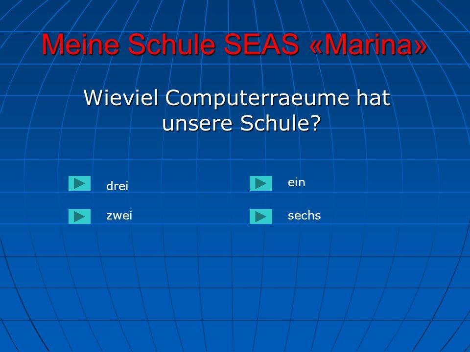 Meine Schule SEAS «Marina» Wieviel Computerraeume hat unsere Schule? Wieviel Computerraeume hat unsere Schule? drei zweisechs ein
