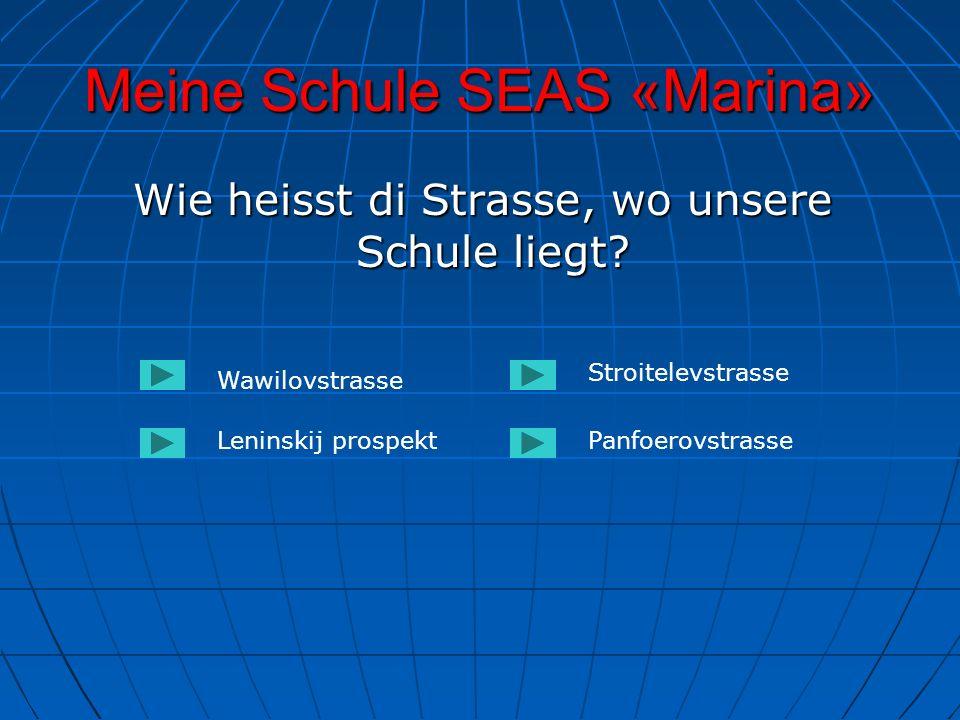 Meine Schule SEAS «Marina» Wie heisst di Strasse, wo unsere Schule liegt? Wie heisst di Strasse, wo unsere Schule liegt? Wawilovstrasse Leninskij pros