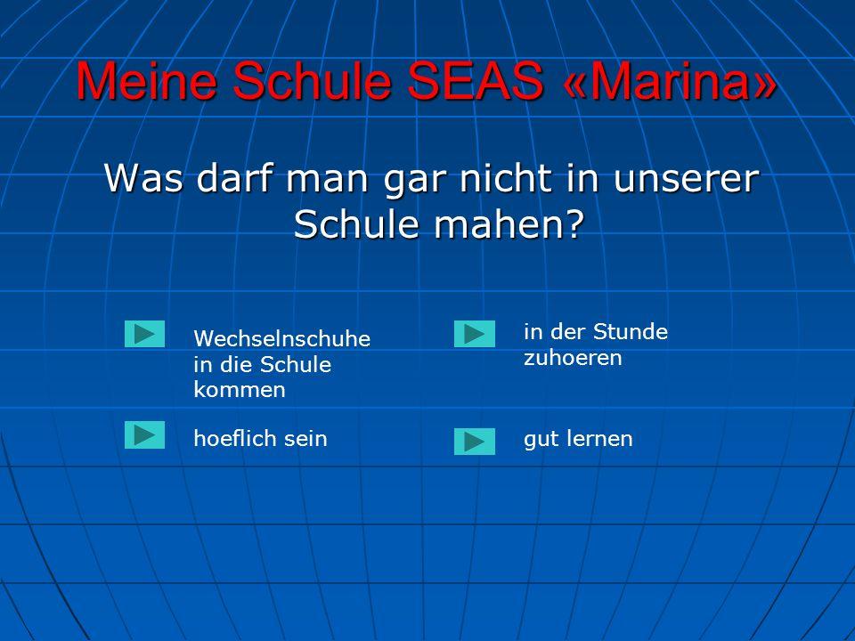 Meine Schule SEAS «Marina» Was darf man gar nicht in unserer Schule mahen? Was darf man gar nicht in unserer Schule mahen? Wechselnschuhe in die Schul