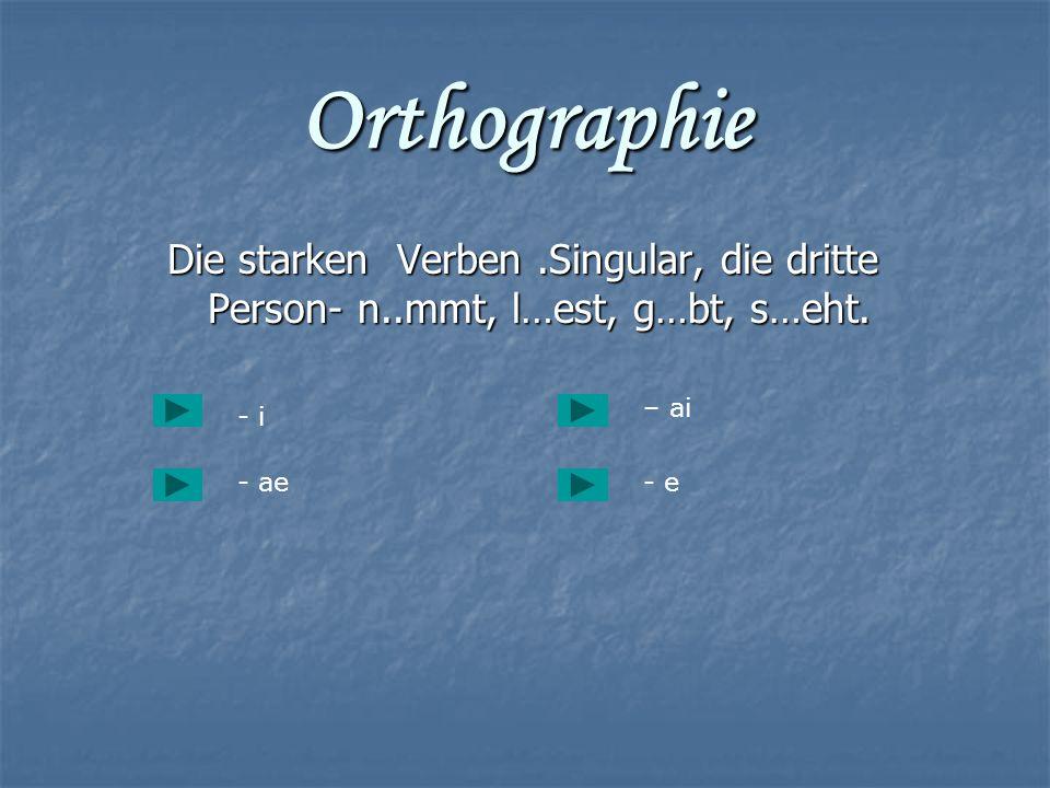 Orthographie Die starken Verben.Singular, die dritte Person- n..mmt, l…est, g…bt, s…eht. Die starken Verben.Singular, die dritte Person- n..mmt, l…est
