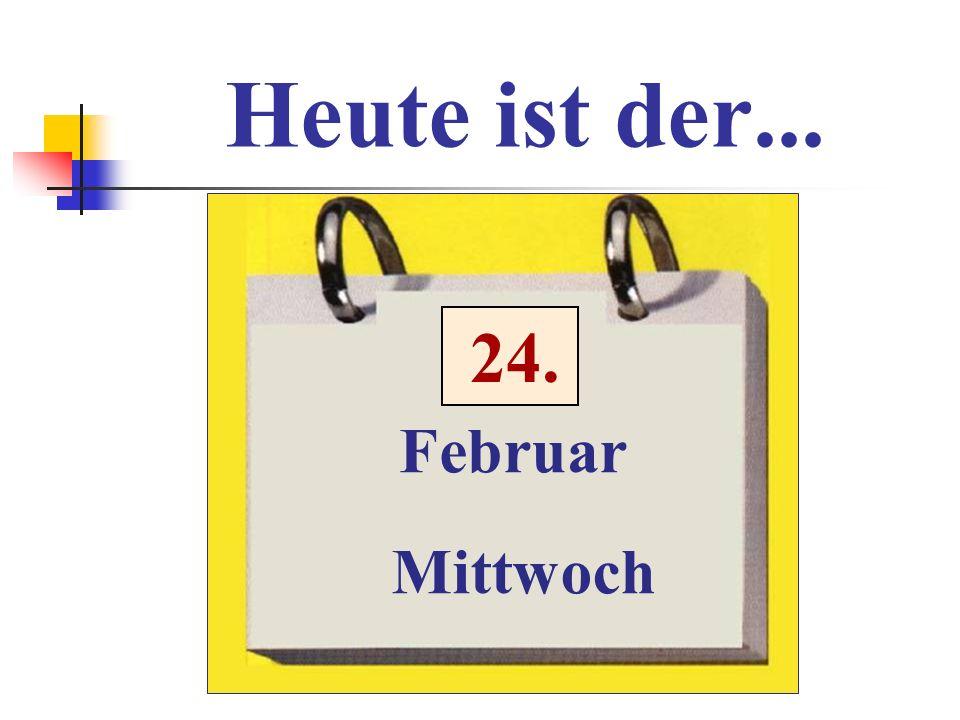 Heute ist der... 24. Februar Mittwoch