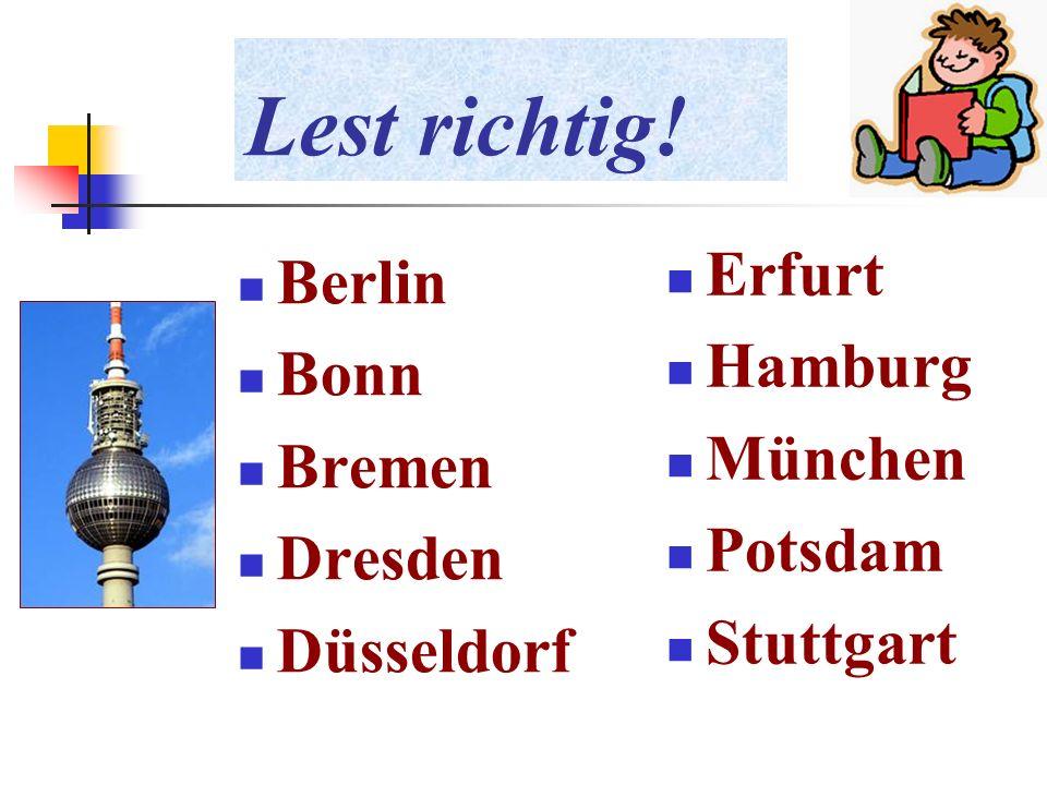 Lest richtig! Berlin Bonn Bremen Dresden Düsseldorf Erfurt Hamburg München Potsdam Stuttgart