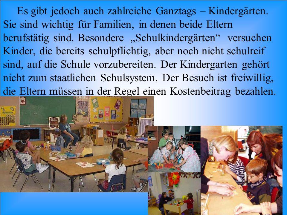 Es gibt jedoch auch zahlreiche Ganztags – Kindergärten. Sie sind wichtig für Familien, in denen beide Eltern berufstätig sind. Besondere Schulkindergä