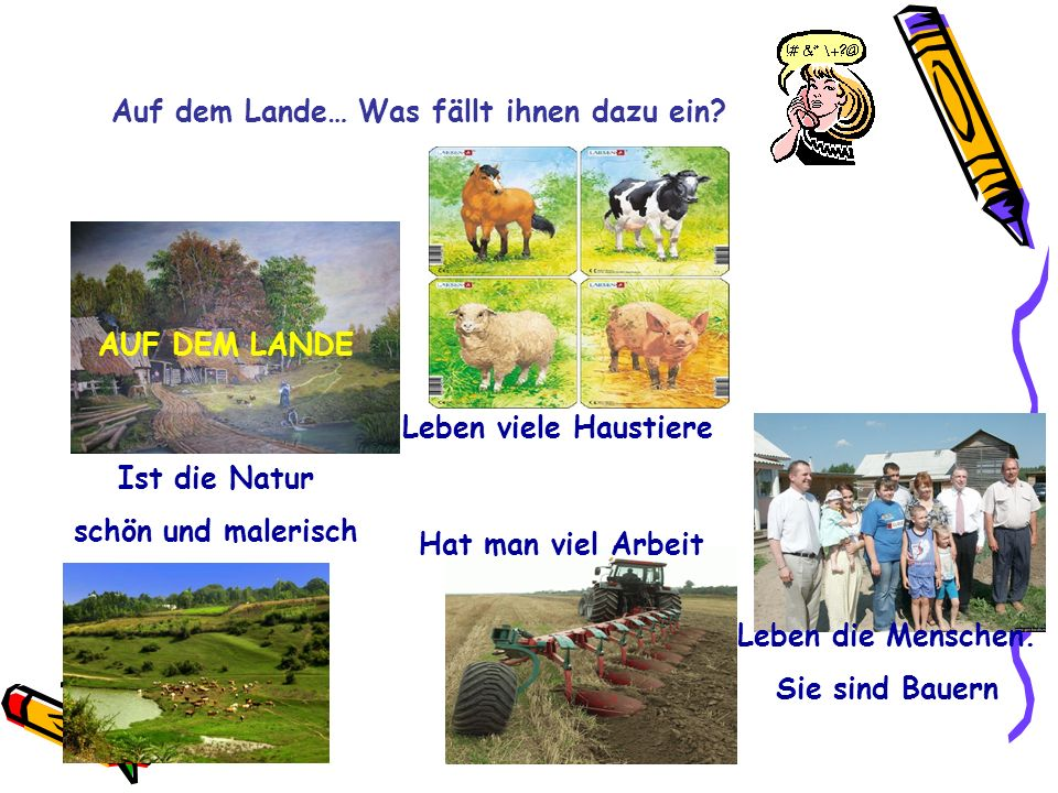 Auf dem Lande… Was fällt ihnen dazu ein? AUF DEM LANDE Ist die Natur schön und malerisch Hat man viel Arbeit Leben viele Haustiere Leben die Menschen.