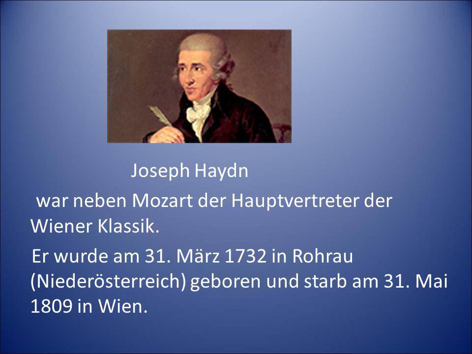 Joseph Haydn war neben Mozart der Hauptvertreter der Wiener Klassik. Er wurde am 31. März 1732 in Rohrau (Niederösterreich) geboren und starb am 31. M