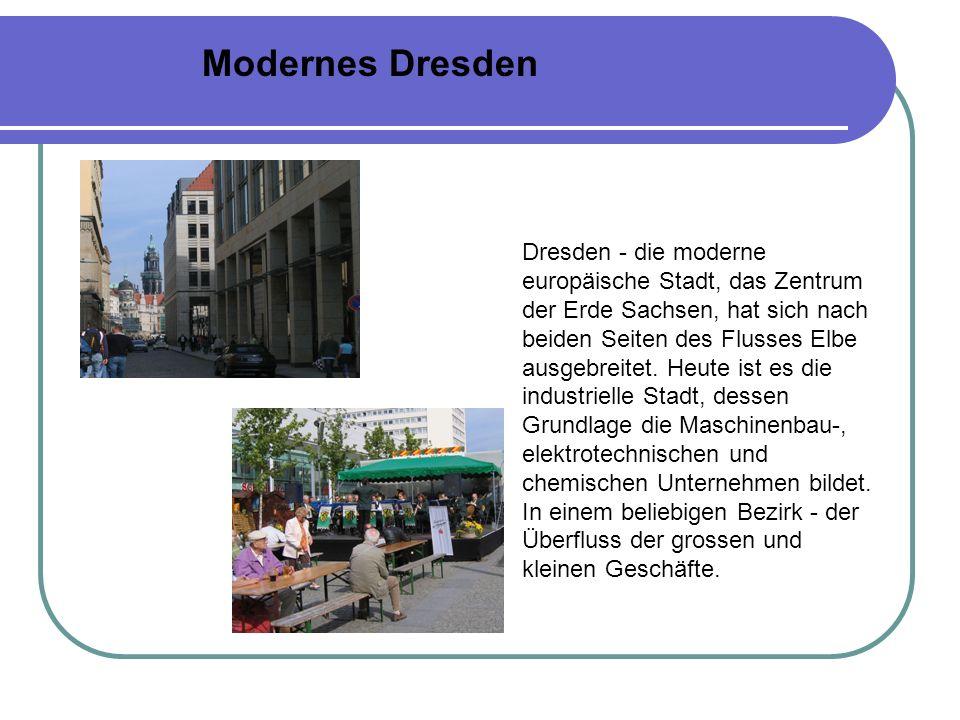 Modernes Dresden Dresden - die moderne europäische Stadt, das Zentrum der Erde Sachsen, hat sich nach beiden Seiten des Flusses Elbe ausgebreitet.