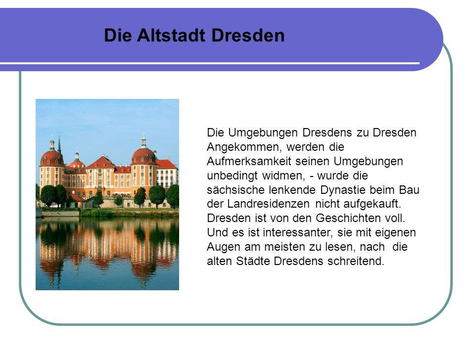 Die Altstadt Dresden Die Altstadt in Dresden sehr kompakt ist um die Fläche Tetralnoj mit ihrer bemerkenswerten Dresdener Oper im Zentrum eben gruppiert.
