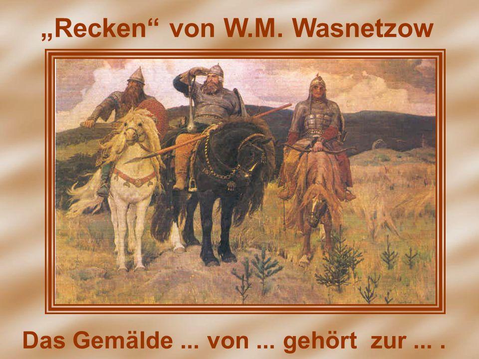 Recken von W.M. Wasnetzow Das Gemälde... von... gehört zur....