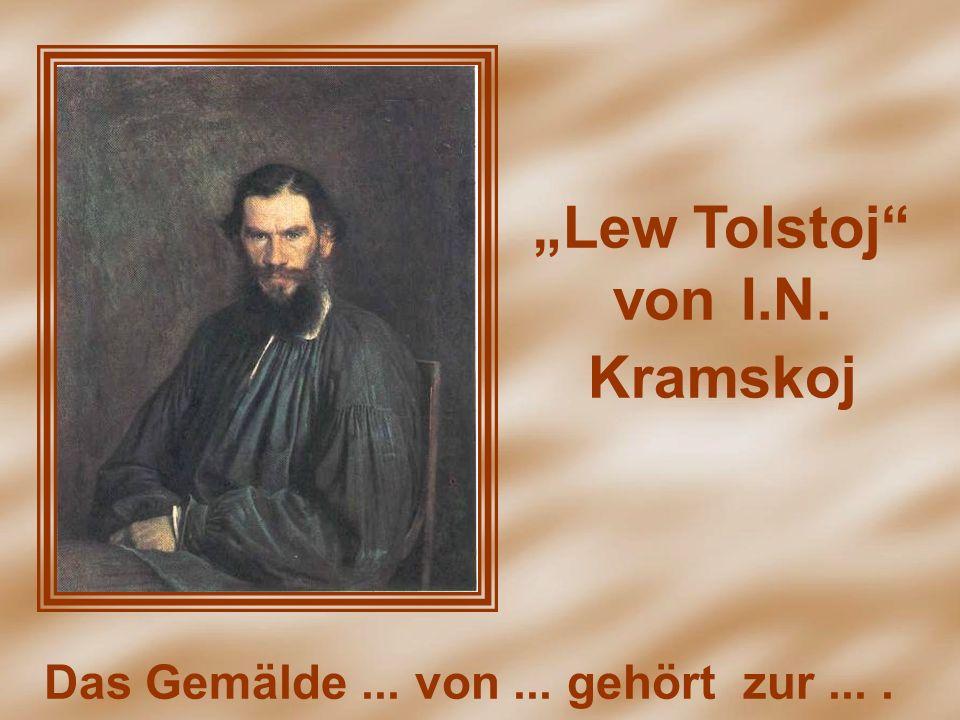 Lew Tolstoj von I.N. Kramskoj Das Gemälde... von... gehört zur....