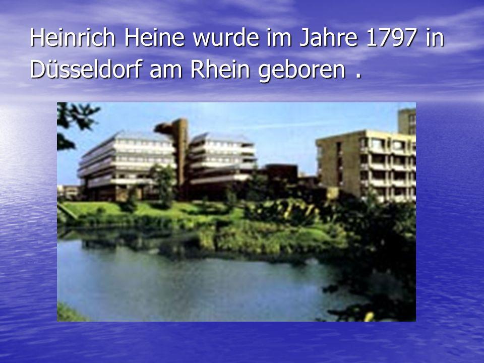Heinrich Heine wurde im Jahre 1797 in Düsseldorf am Rhein geboren.