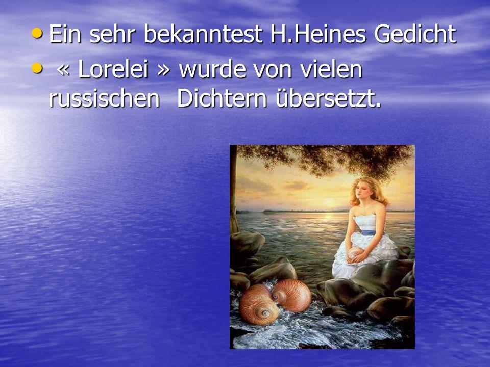 Ein sehr bekanntest H.Heines Gedicht Ein sehr bekanntest H.Heines Gedicht « Lorelei » wurde von vielen russischen Dichtern übersetzt. « Lorelei » wurd
