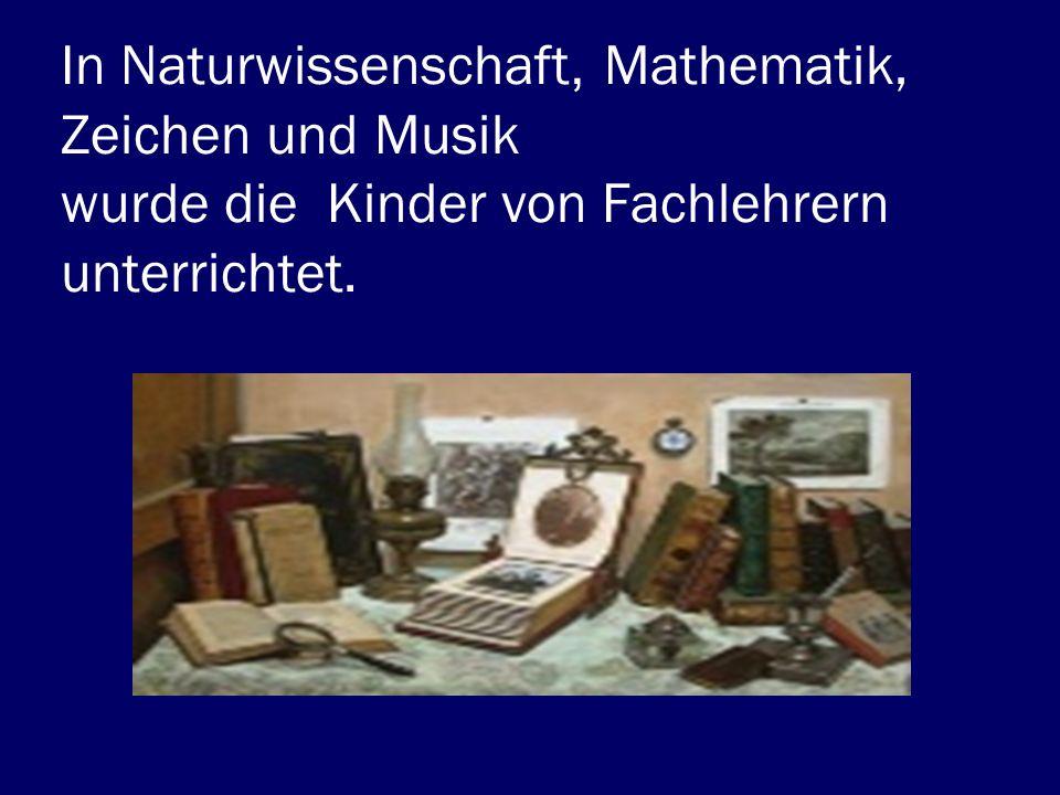 In Naturwissenschaft, Mathematik, Zeichen und Musik wurde die Kinder von Fachlehrern unterrichtet.