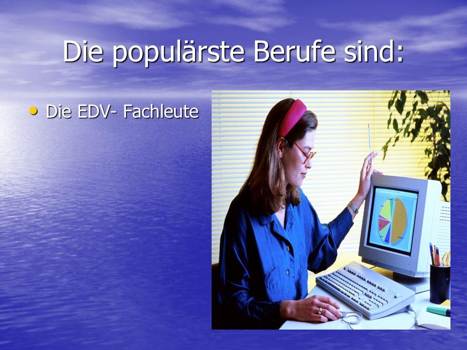 Die populärste Berufe sind: Die EDV- Fachleute Die EDV- Fachleute