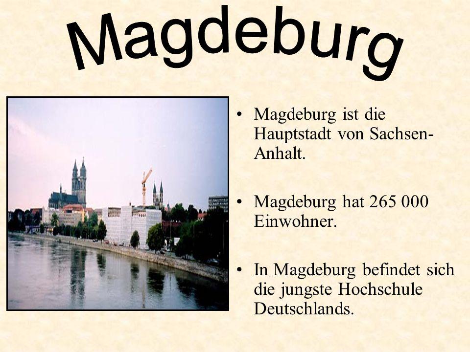Magdeburg ist die Hauptstadt von Sachsen- Anhalt.Magdeburg hat 265 000 Einwohner.