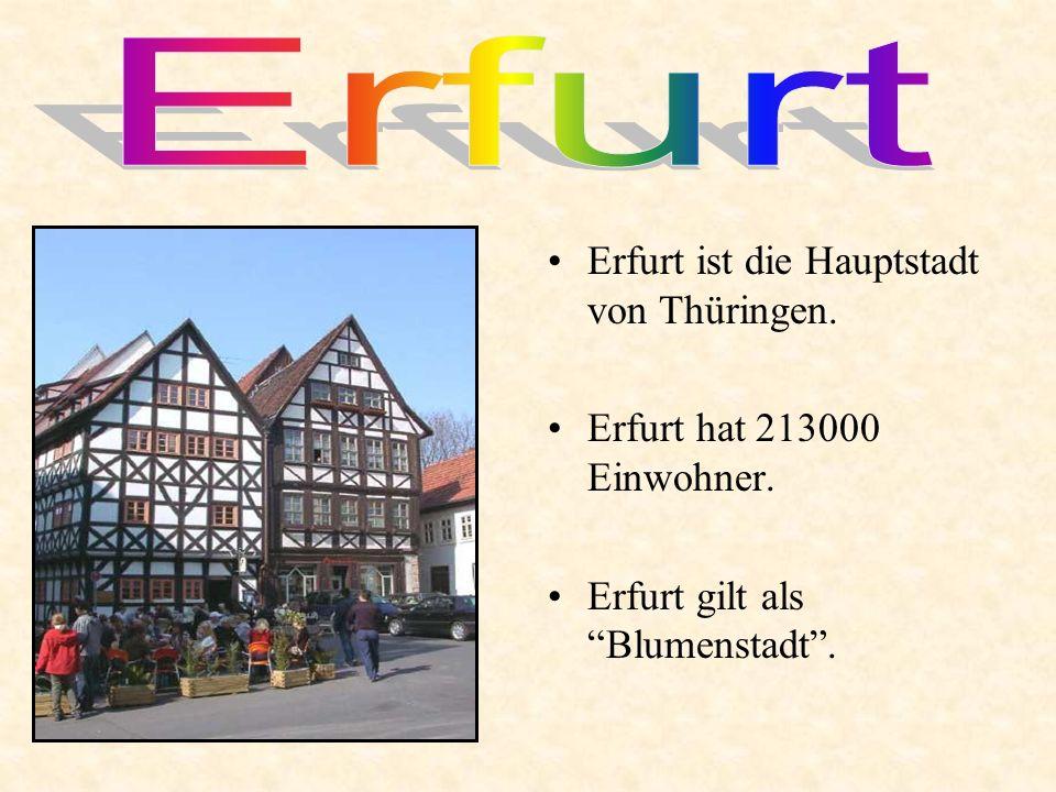 Erfurt ist die Hauptstadt von Thüringen. Erfurt hat 213000 Einwohner. Erfurt gilt als Blumenstadt.