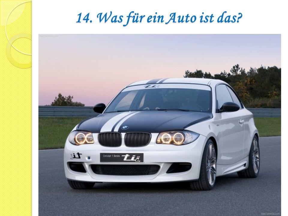 14. Was für ein Auto ist das?