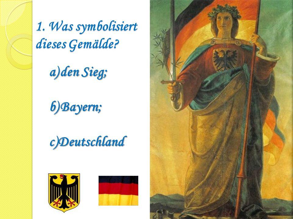 1. Was symbolisiert dieses Gemälde? 1. Was symbolisiert dieses Gemälde? a)den Sieg; b)Bayern; c)Deutschland