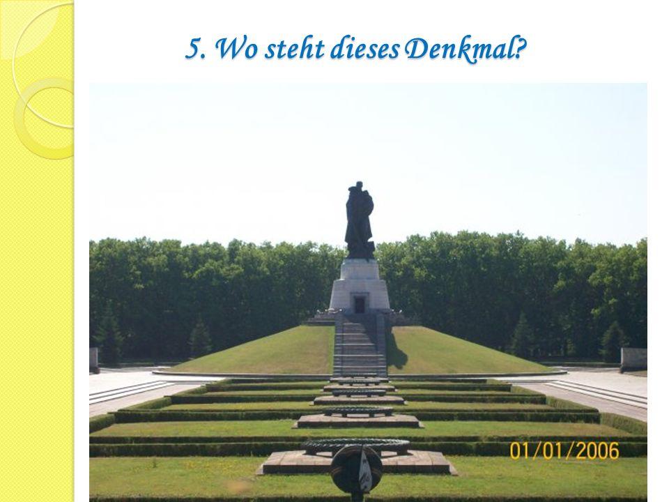 5. Wo steht dieses Denkmal? a)In Brest: b)In Leipzig: c)In Berlin.