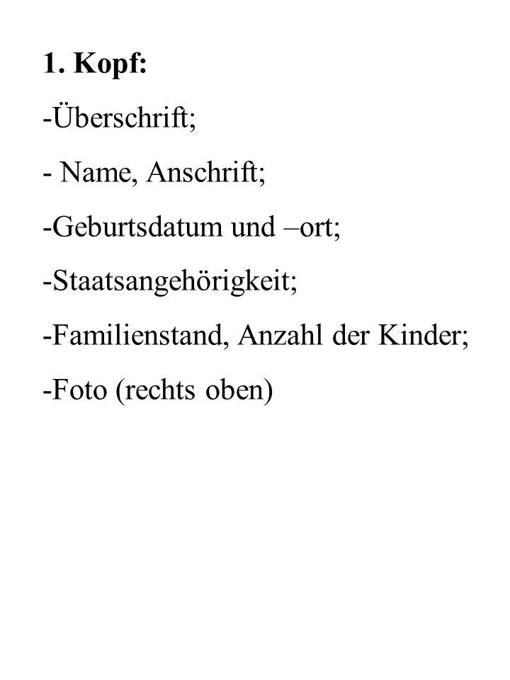 1. Kopf: -Überschrift; - Name, Anschrift; -Geburtsdatum und –ort; -Staatsangehörigkeit; -Familienstand, Anzahl der Kinder; -Foto (rechts oben)