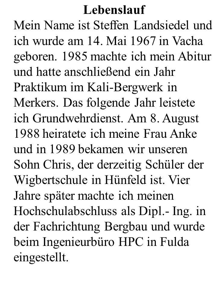 Lebenslauf Mein Name ist Steffen Landsiedel und ich wurde am 14. Mai 1967 in Vacha geboren. 1985 machte ich mein Abitur und hatte anschließend ein Jah
