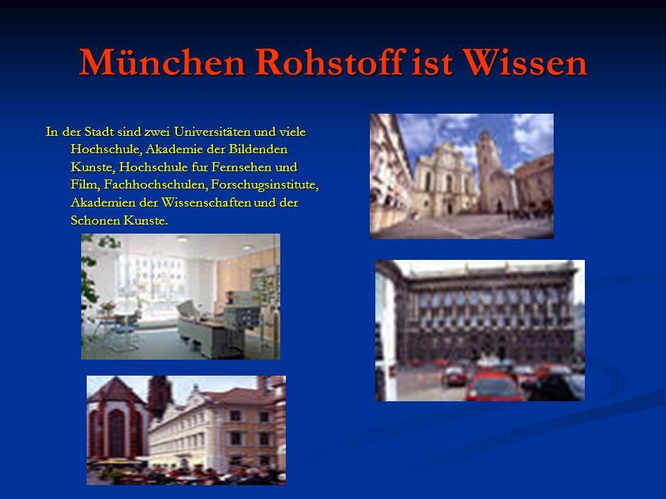München Rohstoff ist Wissen In der Stadt sind zwei Universitäten und viele Hochschule, Akademie der Bildenden Kunste, Hochschule fur Fernsehen und Fil