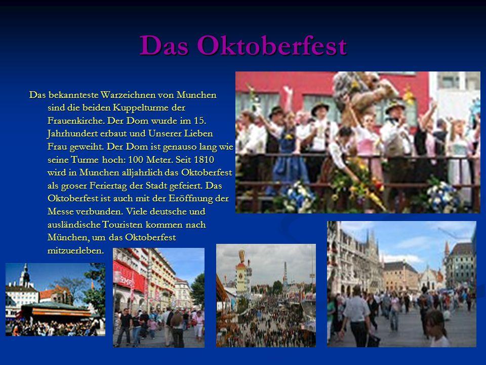Das Oktoberfest Das bekannteste Warzeichnen von Munchen sind die beiden Kuppelturme der Frauenkirche. Der Dom wurde im 15. Jahrhundert erbaut und Unse