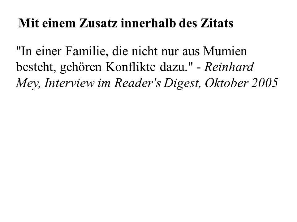 Mit einem Zusatz innerhalb des Zitats In einer Familie, die nicht nur aus Mumien besteht, gehören Konflikte dazu. - Reinhard Mey, Interview im Reader s Digest, Oktober 2005