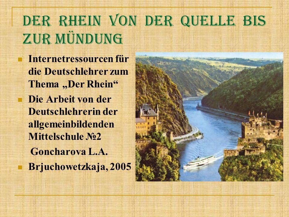 Der Rhein von der Quelle bis zur Mündung Internetressourcen für die Deutschlehrer zum Thema Der Rhein Die Arbeit von der Deutschlehrerin der allgemein