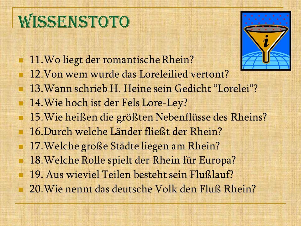 Wissenstoto 11.Wo liegt der romantische Rhein? 12.Von wem wurde das Loreleilied vertont? 13.Wann schrieb H. Heine sein Gedicht Lorelei? 14.Wie hoch is