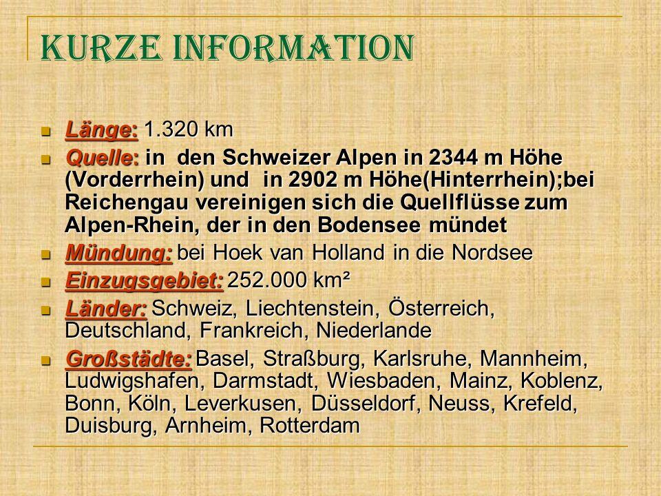Kurze Information Länge: 1.320 km Länge: 1.320 km Quelle: in den Schweizer Alpen in 2344 m Höhe (Vorderrhein) und in 2902 m Höhe(Hinterrhein);bei Reic