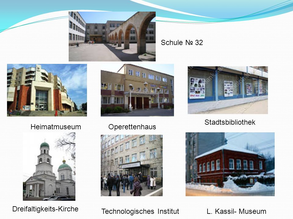 HeimatmuseumOperettenhaus Stadtsbibliothek Dreifaltigkeits-Kirche Technologisches InstitutL. Kassil- Museum Schule 32