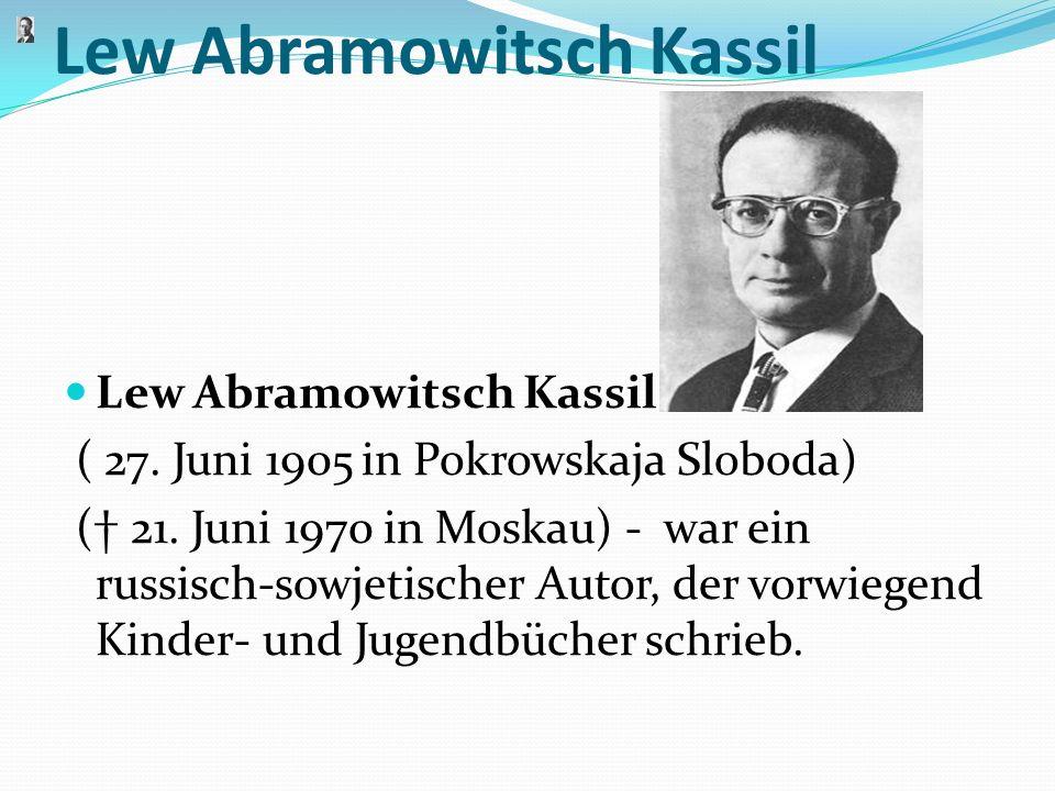 Lew Abramowitsch Kassil ( 27. Juni 1905 in Pokrowskaja Sloboda) ( 21. Juni 1970 in Moskau) - war ein russisch-sowjetischer Autor, der vorwiegend Kinde