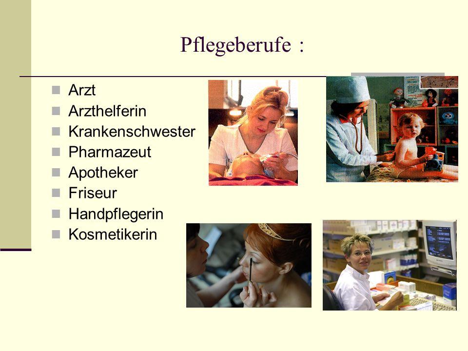 P flegeberufe : Arzt Arzthelferin Krankenschwester Pharmazeut Apotheker Friseur Handpflegerin Kosmetikerin