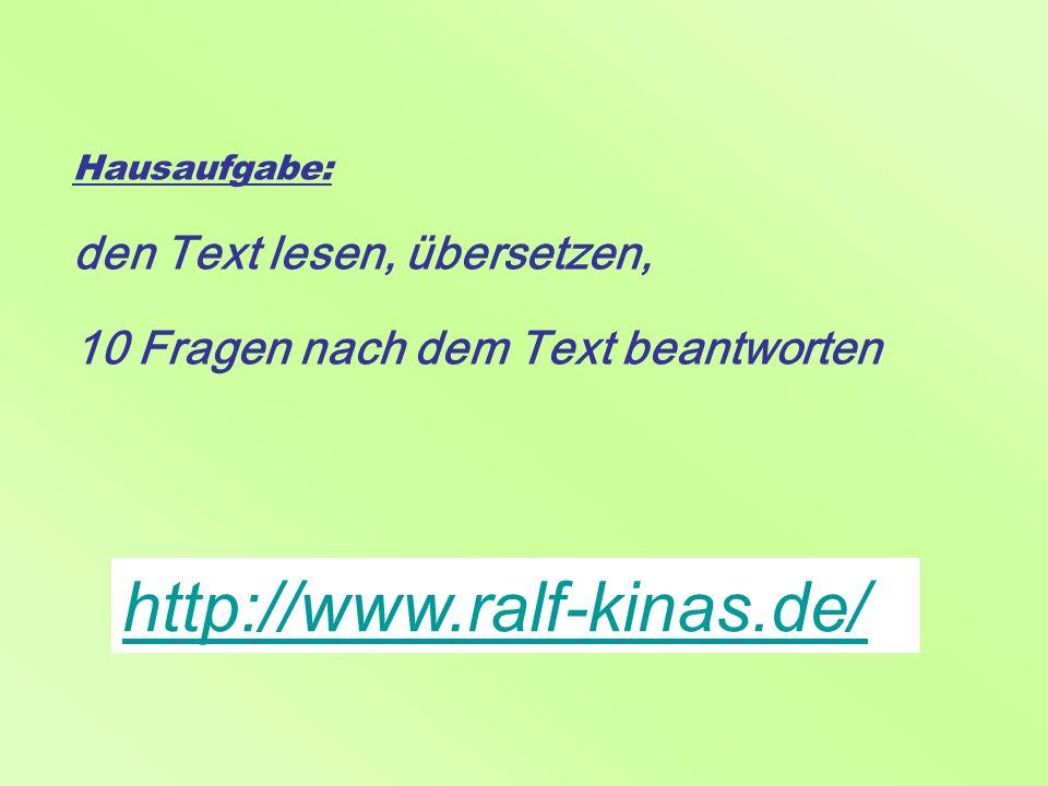 Hausaufgabe: den Text lesen, übersetzen, 10 Fragen nach dem Text beantworten http://www.ralf-kinas.de/