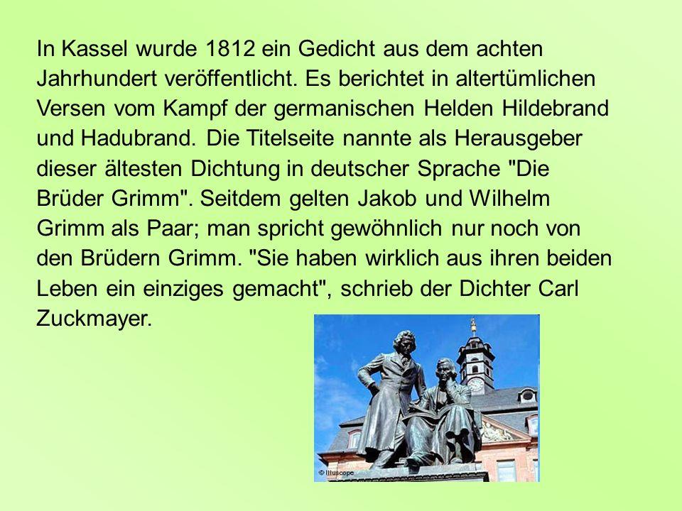 In Kassel wurde 1812 ein Gedicht aus dem achten Jahrhundert veröffentlicht. Es berichtet in altertümlichen Versen vom Kampf der germanischen Helden Hi