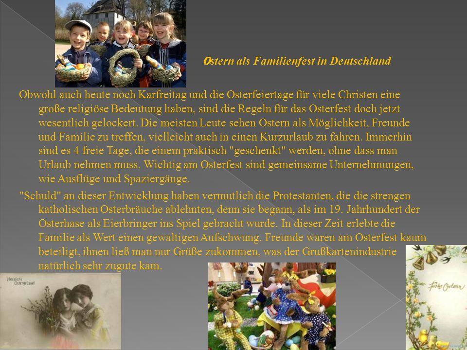 O stern als Familienfest in Deutschland Obwohl auch heute noch Karfreitag und die Osterfeiertage für viele Christen eine große religiöse Bedeutung haben, sind die Regeln für das Osterfest doch jetzt wesentlich gelockert.