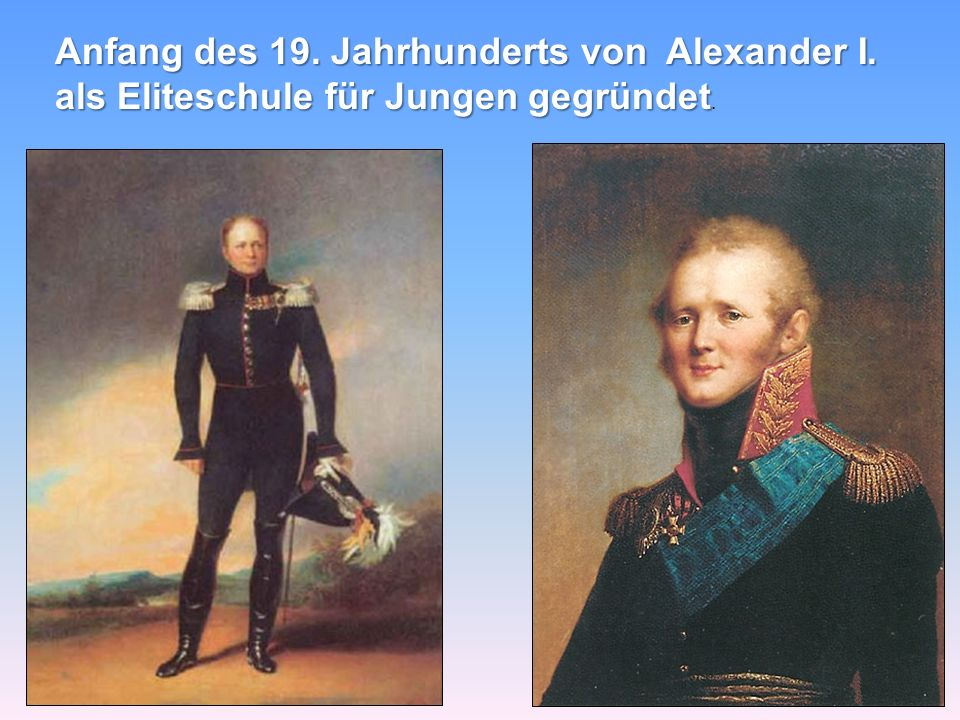 Anfang des 19. Jahrhunderts von Alexander I. als Eliteschule für Jungen gegründet Anfang des 19. Jahrhunderts von Alexander I. als Eliteschule für Jun