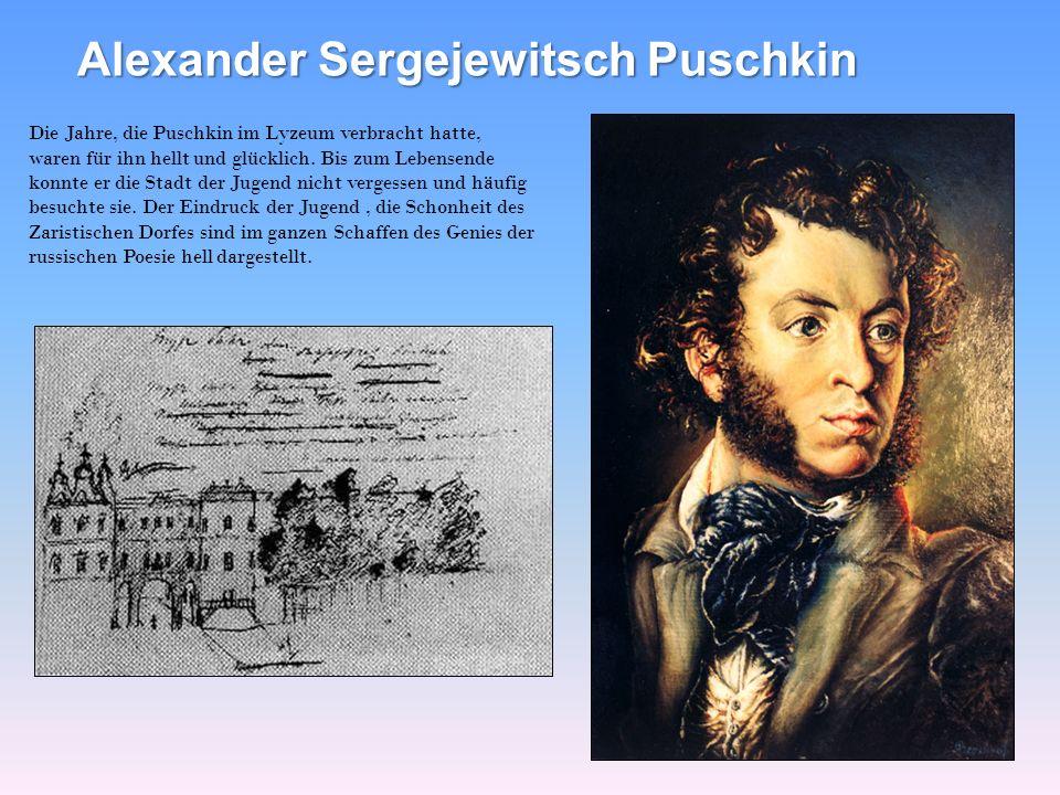 Alexander Sergejewitsch Puschkin Die Jahre, die Puschkin im Lyzeum verbracht hatte, waren für ihn hellt und glücklich. Bis zum Lebensende konnte er di